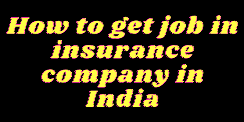 How to get job in insurance company in India